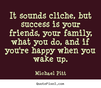Michael Pitt picture quote - It sounds cliche, but success is your friends,.. - Success sayings