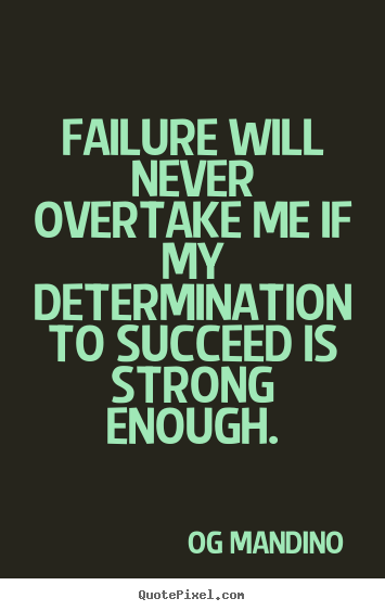 Quotes about success - Failure will never overtake me if my determination to succeed..