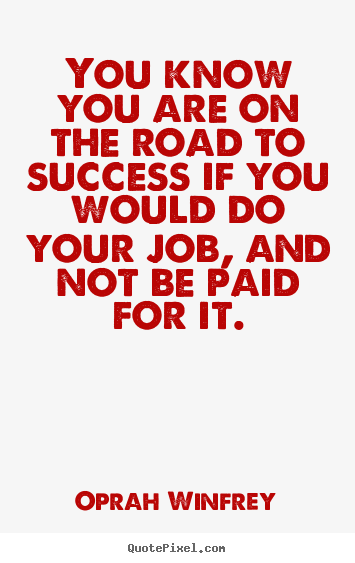 Success quote - You know you are on the road to success if..