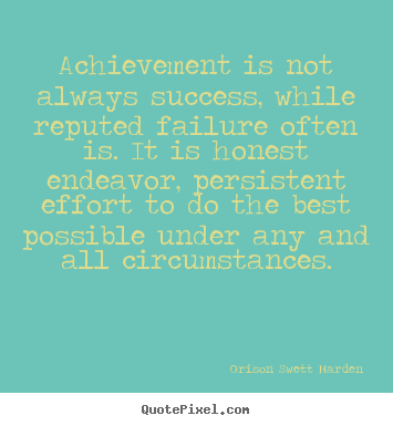 Success quotes - Achievement is not always success, while reputed failure often..