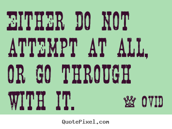 Ovid picture quote - Either do not attempt at all, or go through with it. - Success sayings
