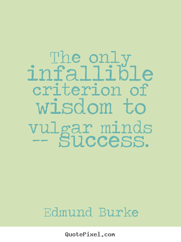 Quotes about success - The only infallible criterion of wisdom to vulgar minds..