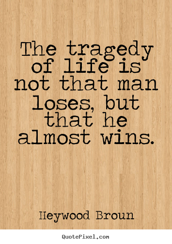 Quotes about success - The tragedy of life is not that man loses,..