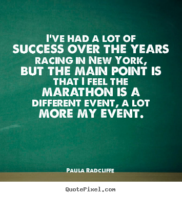 Create graphic picture quotes about success - I've had a lot of success over the years racing in new york, but..