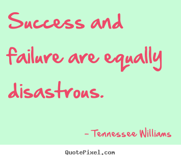Tennessee Williams picture quotes - Success and failure are equally disastrous. - Success sayings