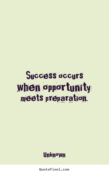 Quote about success - Success occurs when opportunity meets preparation.