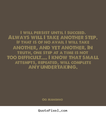 Og Mandino picture quotes - I will persist until i succeed. always will i take another.. - Success quote