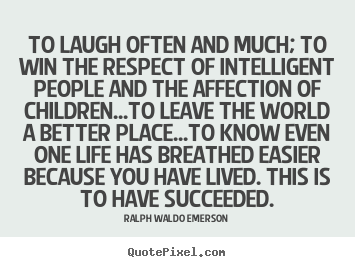 Ralph Waldo Emerson image quotes - To laugh often and much; to win the respect of intelligent.. - Success quote