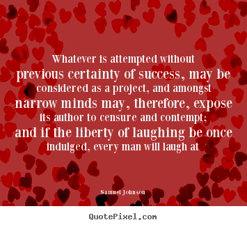 Quotes about success - Whatever is attempted without previous certainty..