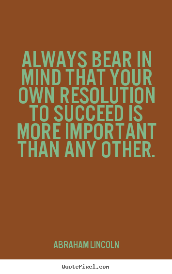 Diy picture quotes about success - Always bear in mind that your own resolution to succeed..