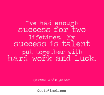 Create your own picture quotes about success - I've had enough success for two lifetimes, my success..