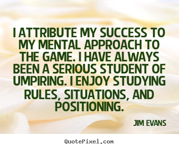 Make picture quotes about success - I attribute my success to my mental approach to the game. i..