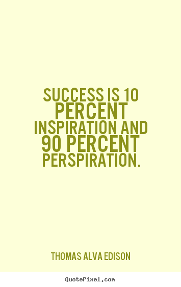 Thomas Alva Edison picture quotes - Success is 10 percent inspiration and 90 percent perspiration. - Success quotes