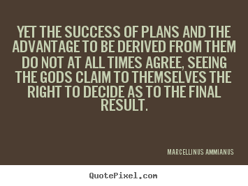 Customize picture quotes about success - Yet the success of plans and the advantage to be derived from..