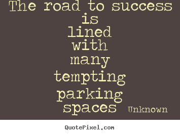 Create your own picture quotes about success - The road to success is lined with many tempting parking spaces