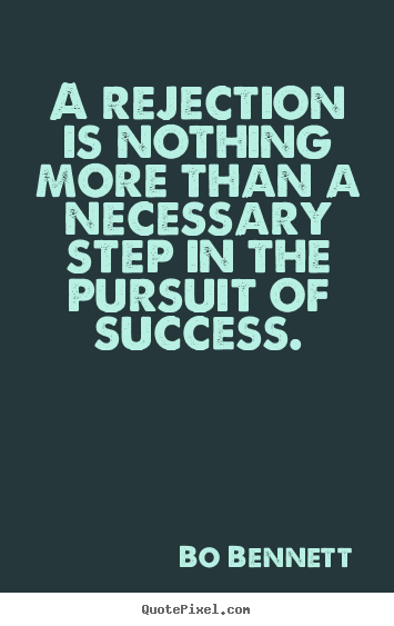 Success quotes - A rejection is nothing more than a necessary step in the..