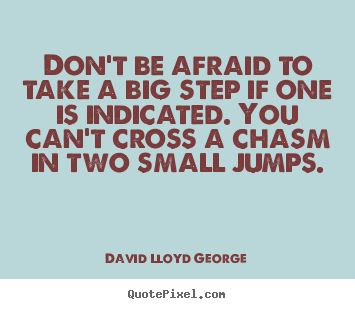 David Lloyd George picture quotes - Don't be afraid to take a big step if one is indicated... - Success quotes
