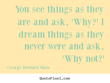Make personalized picture quote about success - You see things as they are and ask, 'why?' i dream things as they never..