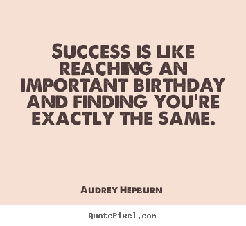 Make custom image quotes about success - Success is like reaching an important birthday and finding you're exactly..