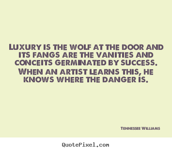 How to make picture quotes about success - Luxury is the wolf at the door and its fangs are the vanities..