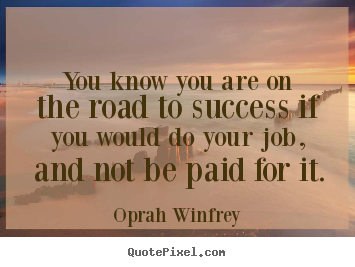 Success quotes - You know you are on the road to success if you would do your job,..