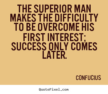 Design your own picture quotes about success - The superior man makes the difficulty to be..
