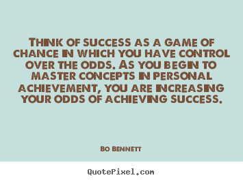 Success quote - Think of success as a game of chance in which..