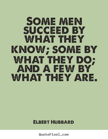 Success sayings - Some men succeed by what they know; some by what they..