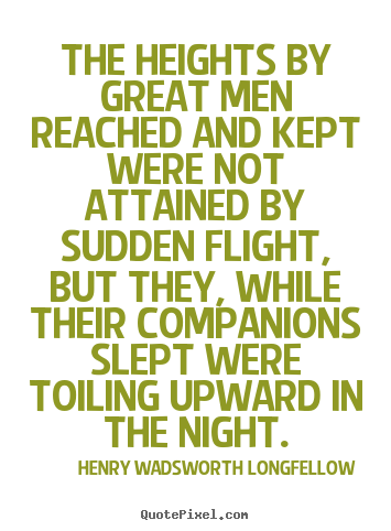 Make custom photo quotes about success - The heights by great men reached and kept were not attained..