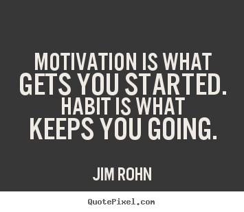 Success quotes - Motivation is what gets you started. habit is what keeps you going.