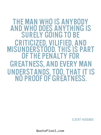 Elbert Hubbard picture quotes - The man who is anybody and who does anything is surely going.. - Success sayings