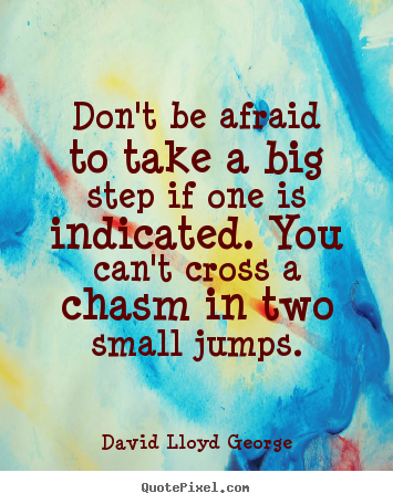 Design custom picture quotes about success - Don't be afraid to take a big step if one is indicated...