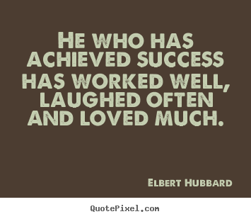 Make picture quotes about success - He who has achieved success has worked well, laughed often..