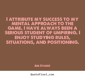 Success quotes - I attribute my success to my mental approach to the game. i have..