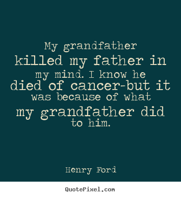 Quotes about success - My grandfather killed my father in my mind...
