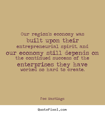 Quotes about success - Our region's economy was built upon their entrepreneurial..