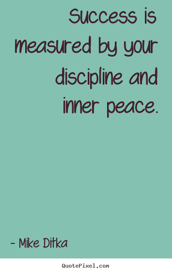 Quote about success - Success is measured by your discipline and inner peace.