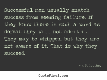 Successful men usually snatch success from seeming failure... A. P. Gouthey best success quotes