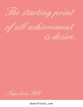 Create custom picture quote about success - The starting point of all achievement is desire.