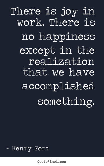 Diy picture quotes about success - There is joy in work. there is no happiness except in the realization..
