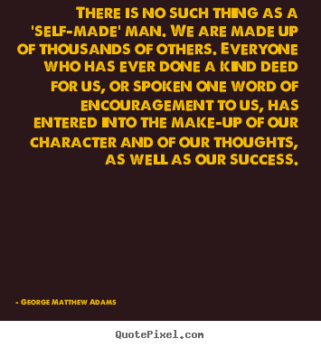 Design custom picture quotes about success - There is no such thing as a 'self-made' man. we..