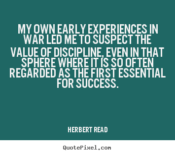 Herbert Read picture quotes - My own early experiences in war led me to suspect.. - Success quotes