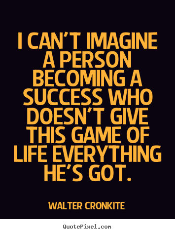 Success quotes - I can't imagine a person becoming a success who doesn't..