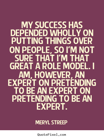 Make personalized picture quotes about success - My success has depended wholly on putting things over on people, so..