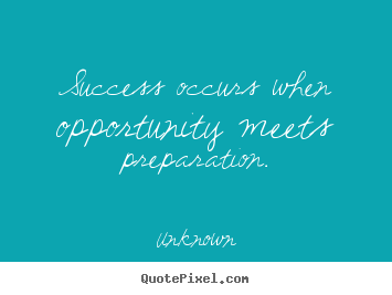 Unknown picture quotes - Success occurs when opportunity meets preparation. - Success quotes