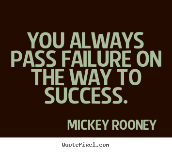 Success quotes - You always pass failure on the way to success.
