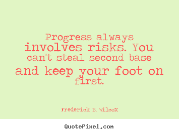 Quotes about success - Progress always involves risks. you can't steal second base and..