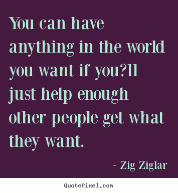 Zig Ziglar picture quotes - You can have anything in the world you want if you?ll.. - Success quotes