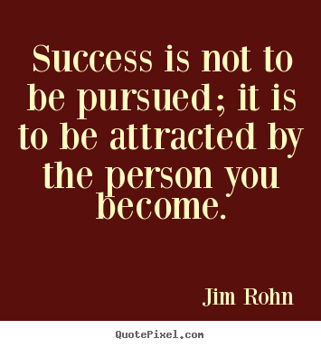 Quotes about success - Success is not to be pursued; it is to be attracted by the person..