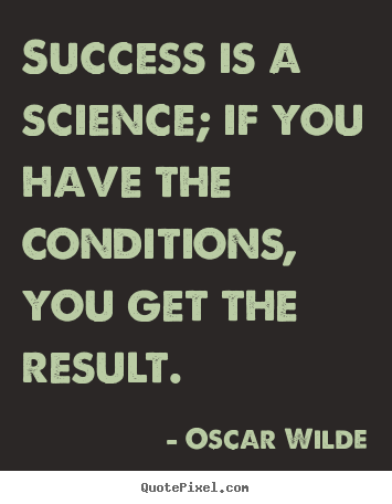 Oscar Wilde poster quote - Success is a science; if you have the conditions, you get the result. - Success quote